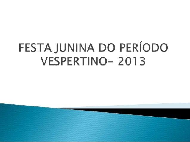 Festa junina do período vespertino-2013