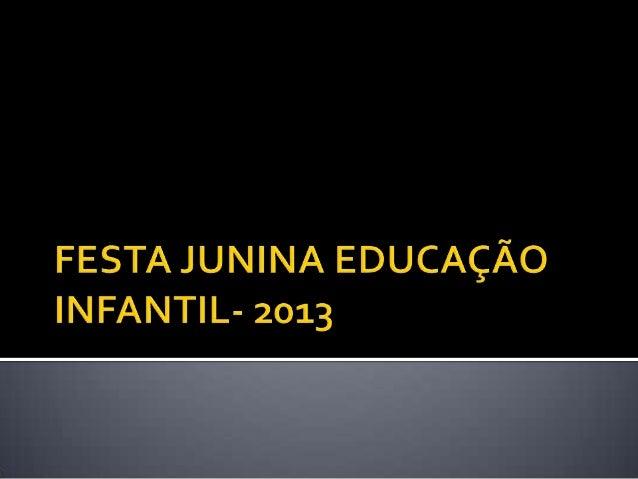 Festa junina educação infantil- 2013