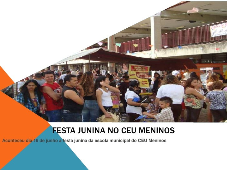 FESTA JUNINA NO CEU MENINOSAconteceu dia 16 de junho a festa junina da escola municipal do CEU Meninos