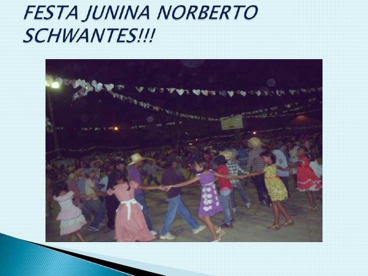 FESTA JUNINA NORBERTO SCHWANTES!!!<br />