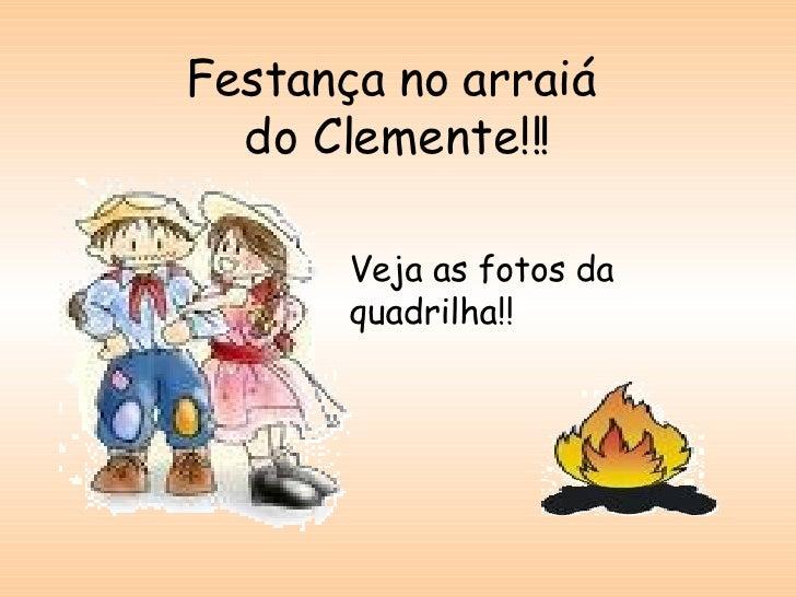 Festança no arraiá  do Clemente!!! Veja as fotos da quadrilha!!