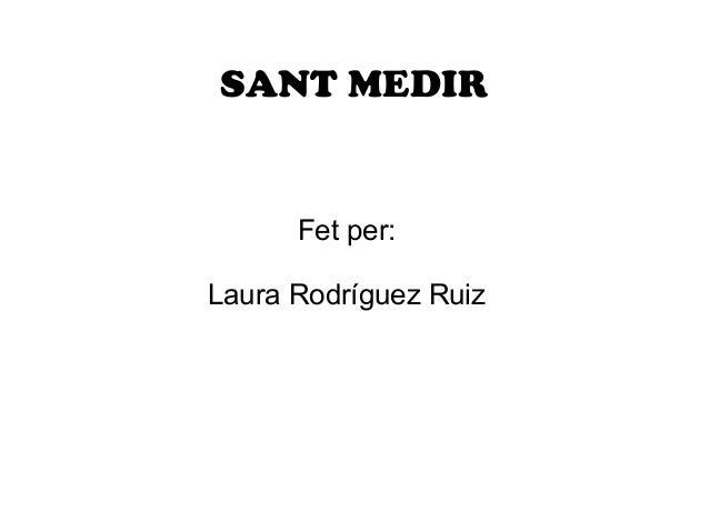 SANT MEDIR  Fet per: Laura Rodríguez Ruiz