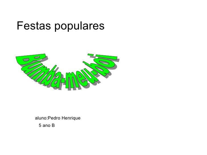 Festas populares aluno:Pedro Henrique 5 ano B Bumba-meu-boi