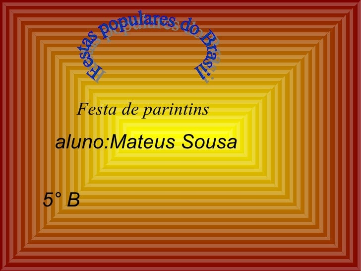 Festa de parintins aluno:Mateus Sousa 5° B Festas populares do Brasil