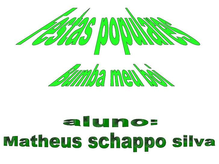 Festas populares Bumba meu boi Matheus schappo silva   aluno: