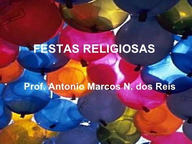 FESTAS RELIGIOSASProf. Antonio Marcos N. dos Reis