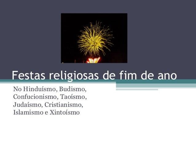 Festas religiosas de fim de ano No Hinduísmo, Budismo, Confucionismo, Taoísmo, Judaísmo, Cristianismo, Islamismo e Xintoís...