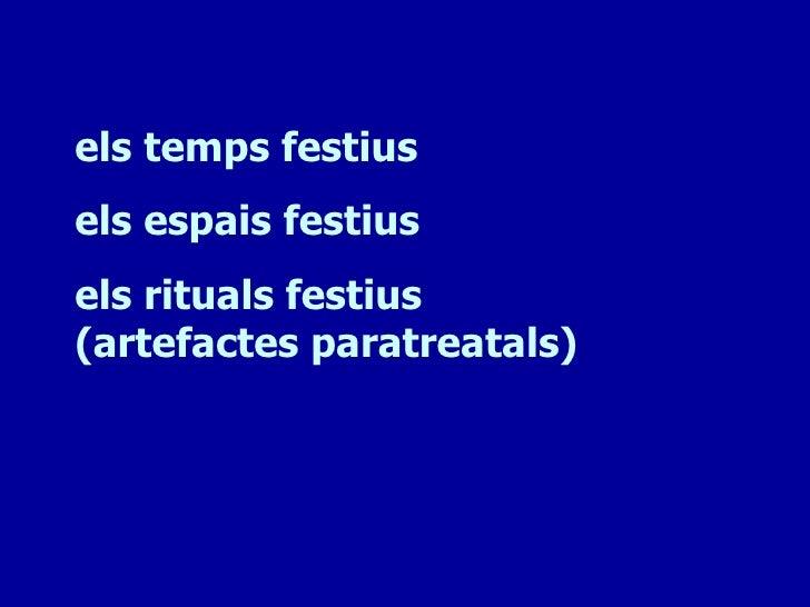 els temps festiusels espais festiusels rituals festius(artefactes paratreatals)