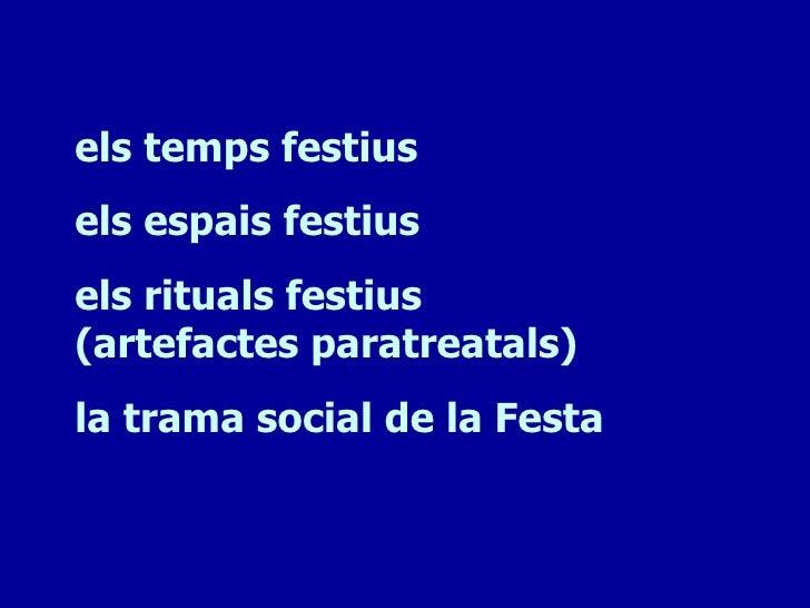 els temps festiusels espais festiusels rituals festius(artefactes paratreatals)la trama social de la Festa