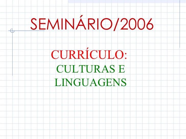 SEMINÁRIO/2006  CURRÍCULO:  CULTURAS E  LINGUAGENS