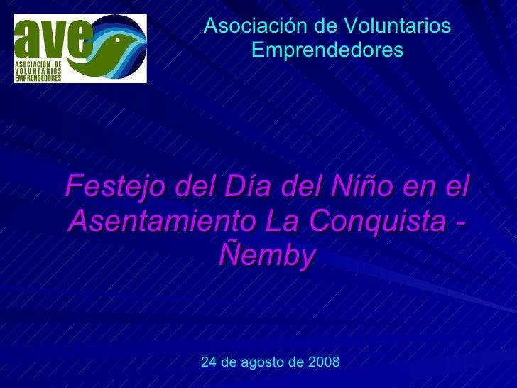Asociación de Voluntarios Emprendedores Festejo del Día del Niño en el Asentamiento La Conquista -   Ñemby 24 de agosto de...