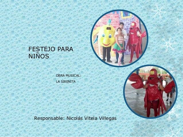 FESTEJO PARA NIÑOS OBRA MUSICAL: LA SIRENITA Responsable: Nicolás Vitela Villegas