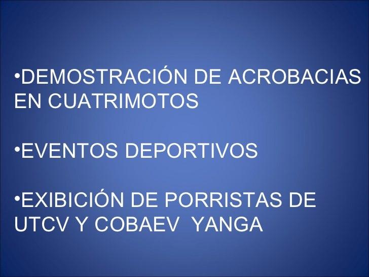 <ul><li>DEMOSTRACIÓN DE ACROBACIAS EN CUATRIMOTOS </li></ul><ul><li>EVENTOS DEPORTIVOS </li></ul><ul><li>EXIBICIÓN DE PORR...
