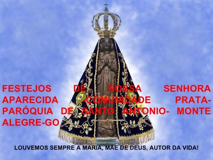 FESTEJOS DE NOSSA SENHORA APARECIDA -COMUNIDADE PRATA- PARÓQUIA DE SANTO ANTONIO- MONTE ALEGRE-GO LOUVEMOS SEMPRE A MARIA,...