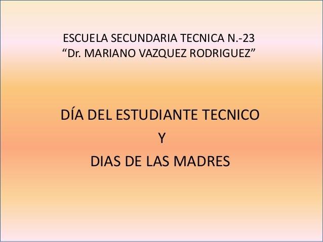 """ESCUELA SECUNDARIA TECNICA N.-23 """"Dr. MARIANO VAZQUEZ RODRIGUEZ"""" DÍA DEL ESTUDIANTE TECNICO Y DIAS DE LAS MADRES"""