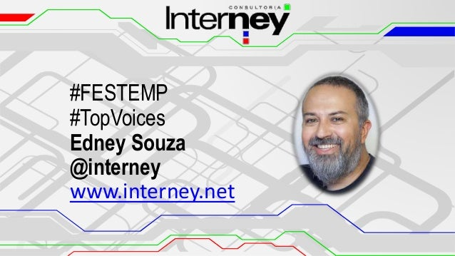#FESTEMP #TopVoices Edney Souza @interney www.interney.net