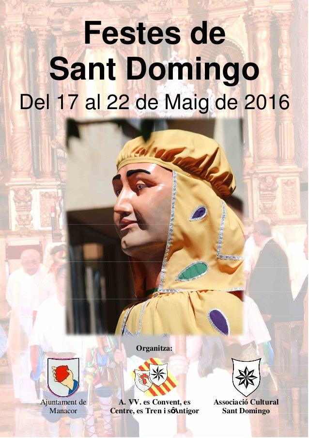 Festes de Sant Domingo Del 17 al 22 de Maig de 2016 Organitza: Ajuntament de Manacor A. VV. es Convent, es Centre, es Tren...