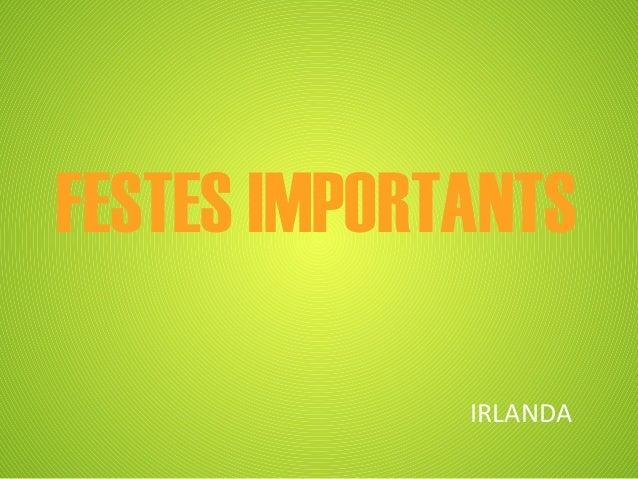 FESTES IMPORTANTS             IRLANDA