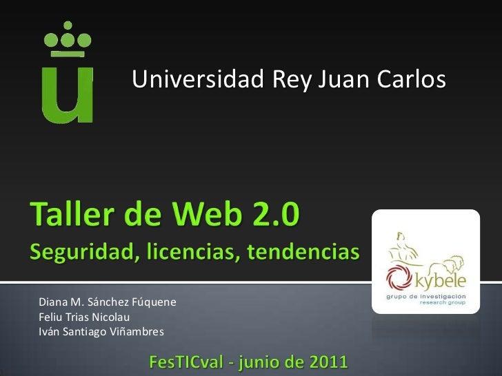 Universidad Rey Juan Carlos<br />Taller de Web 2.0Seguridad, licencias, tendencias<br />Diana M. Sánchez Fúquene<br />Feli...