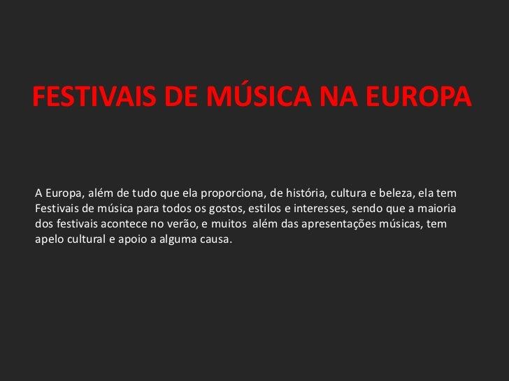 FESTIVAIS DE MÚSICA NA EUROPAA Europa, além de tudo que ela proporciona, de história, cultura e beleza, ela temFestivais d...