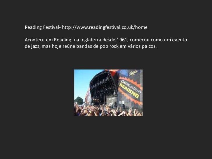 Reading Festival- http://www.readingfestival.co.uk/homeAcontece em Reading, na Inglaterra desde 1961, começou como um even...
