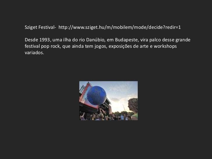 Sziget Festival- http://www.sziget.hu/m/mobilem/mode/decide?redir=1Desde 1993, uma ilha do rio Danúbio, em Budapeste, vira...