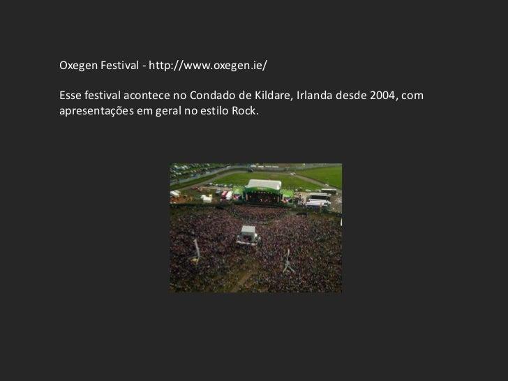 Oxegen Festival - http://www.oxegen.ie/Esse festival acontece no Condado de Kildare, Irlanda desde 2004, comapresentações ...
