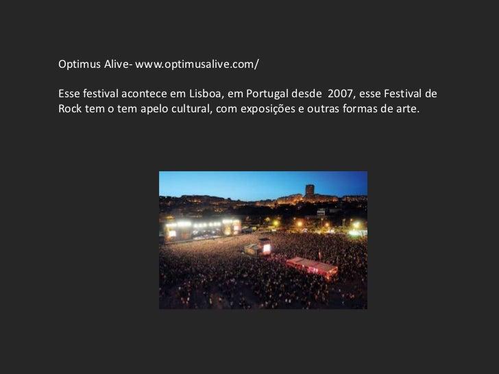 Optimus Alive- www.optimusalive.com/Esse festival acontece em Lisboa, em Portugal desde 2007, esse Festival deRock tem o t...