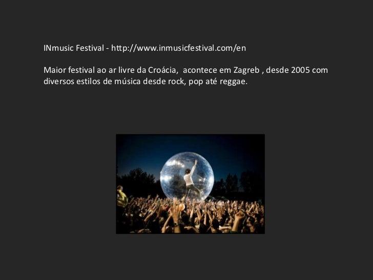 INmusic Festival - http://www.inmusicfestival.com/enMaior festival ao ar livre da Croácia, acontece em Zagreb , desde 2005...