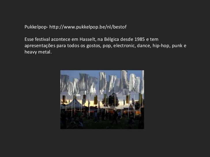 Pukkelpop- http://www.pukkelpop.be/nl/bestofEsse festival acontece em Hasselt, na Bélgica desde 1985 e temapresentações pa...