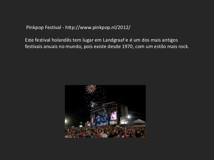 Pinkpop Festival - http://www.pinkpop.nl/2012/Este festival holandês tem lugar em Landgraaf e é um dos mais antigosfestiva...