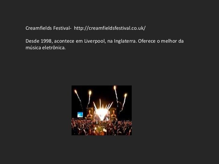 Creamfields Festival- http://creamfieldsfestival.co.uk/Desde 1998, acontece em Liverpool, na Inglaterra. Oferece o melhor ...