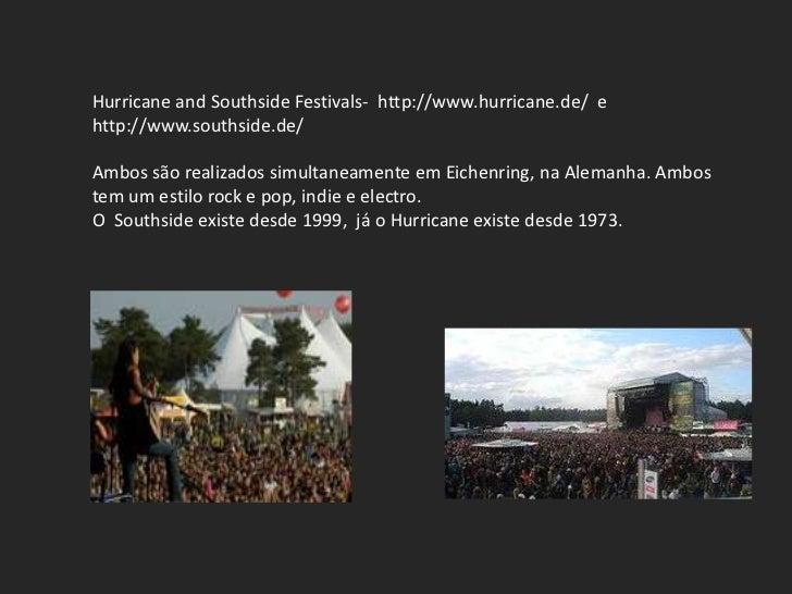 Hurricane and Southside Festivals- http://www.hurricane.de/ ehttp://www.southside.de/Ambos são realizados simultaneamente ...