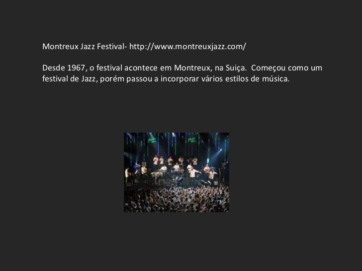Montreux Jazz Festival- http://www.montreuxjazz.com/Desde 1967, o festival acontece em Montreux, na Suiça. Começou como um...