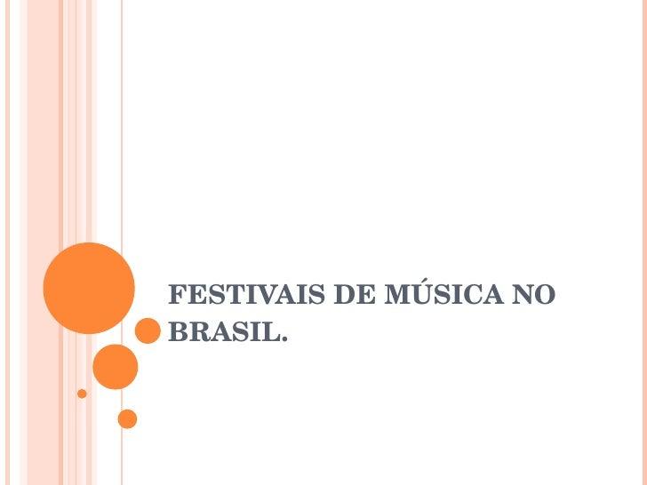 FESTIVAIS DE MÚSICA NO BRASIL.