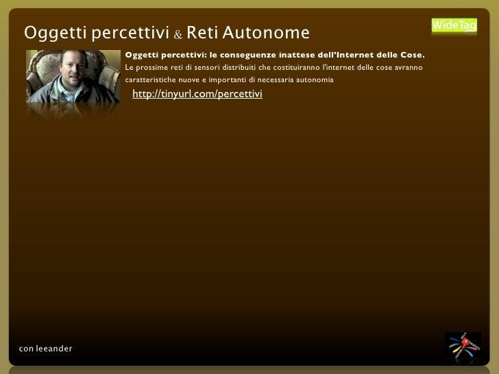 Oggetti percettivi & Reti Autonome                Oggetti percettivi: le conseguenze inattese dell'Internet delle Cose.   ...