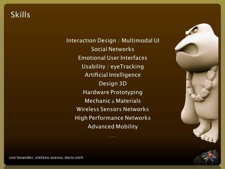 Skills                                  Interaction Design / Multimodal UI                                          Social...