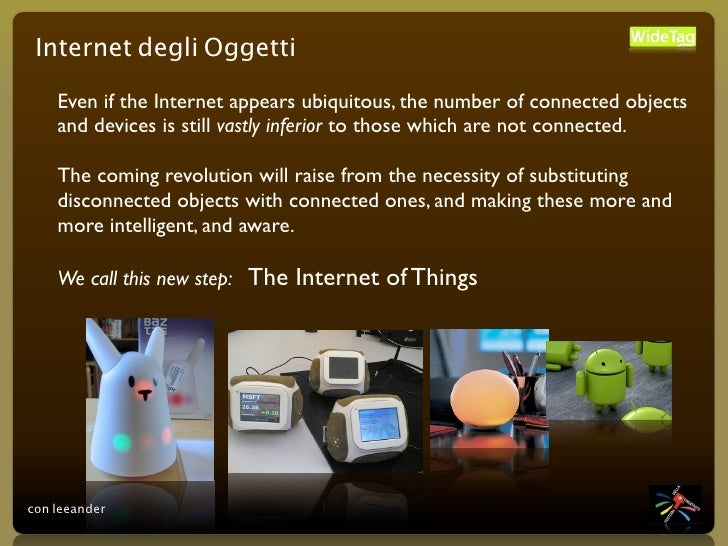 Internet degli Oggetti      Even if the Internet appears ubiquitous, the number of connected objects     and devices is st...