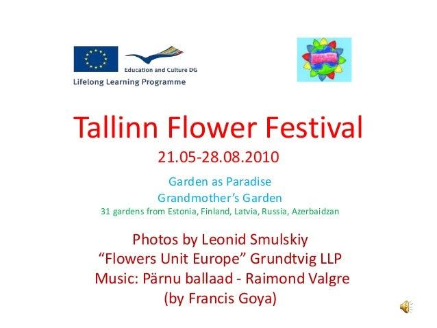 Tallinn Flower Festival 21.05-28.08.2010 Garden as Paradise Grandmother's Garden 31 gardens from Estonia, Finland, Latvia,...
