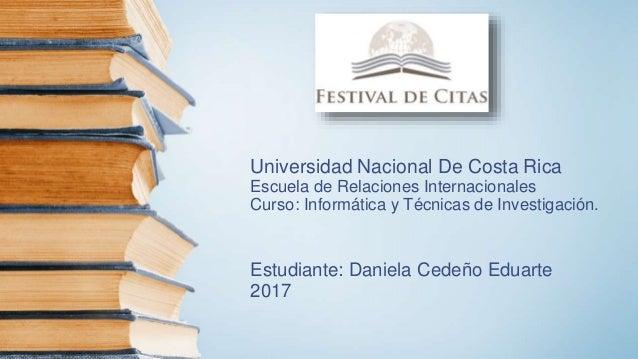 Universidad Nacional De Costa Rica Escuela de Relaciones Internacionales Curso: Informática y Técnicas de Investigación. E...