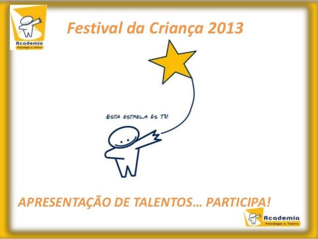 AFestival da Criança 2013APRESENTAÇÃO DE TALENTOS… PARTICIPA!