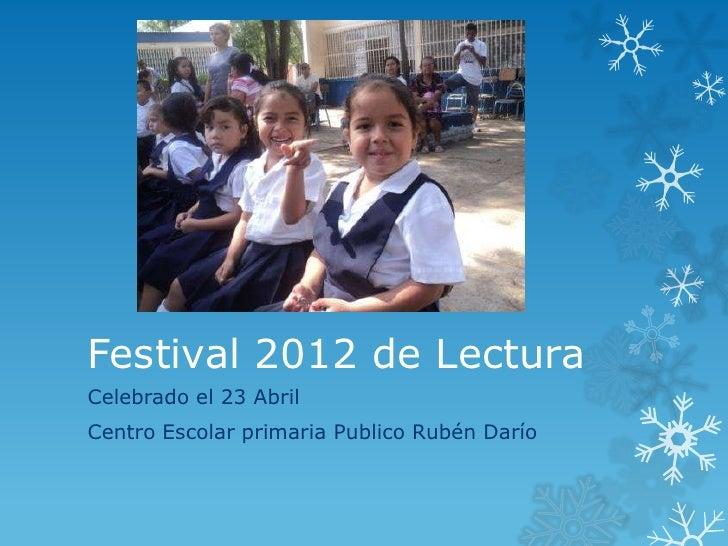 Festival 2012 de LecturaCelebrado el 23 AbrilCentro Escolar primaria Publico Rubén Darío