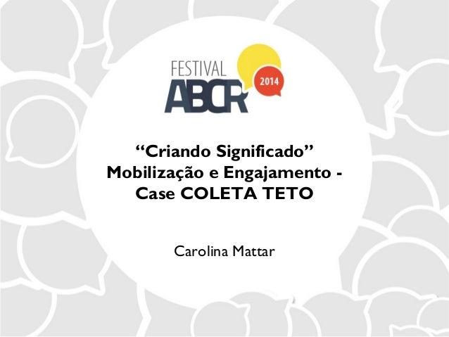 """""""Criando Significado"""" Mobilização e Engajamento - Case COLETA TETO Carolina Mattar"""