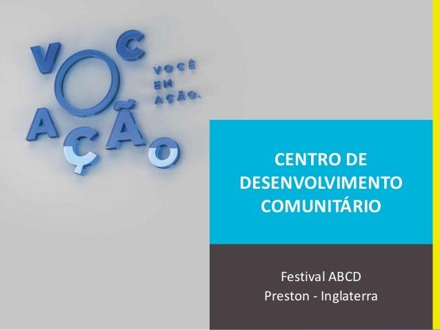 CENTRO DE DESENVOLVIMENTO COMUNITÁRIO Festival ABCD Preston - Inglaterra