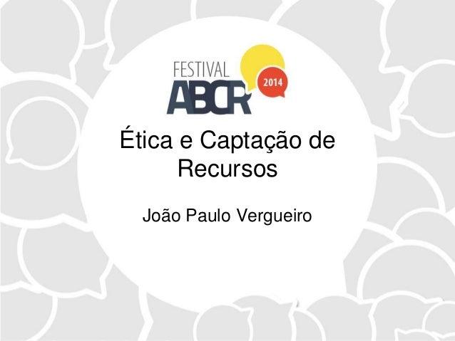 Ética e Captação de Recursos João Paulo Vergueiro