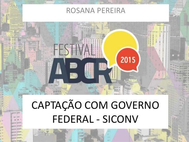 CAPTAÇÃO COM GOVERNO FEDERAL - SICONV ROSANA PEREIRA