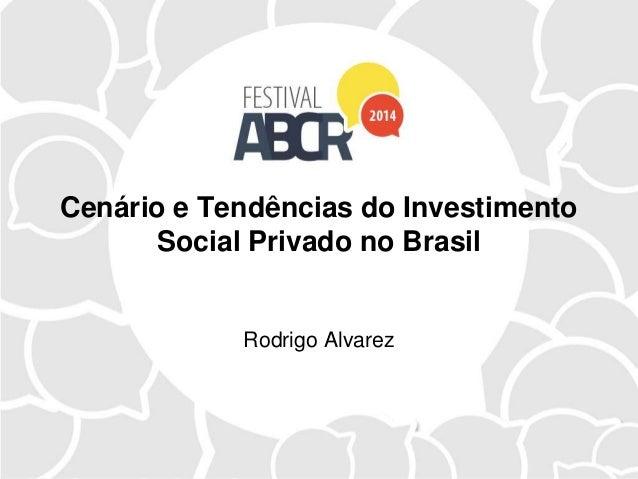 Cenário e Tendências do Investimento Social Privado no Brasil Rodrigo Alvarez