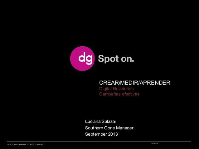 Luciana Salazar Southern Cone Manager September 2013 CREAR/MEDIR/APRENDER Digital Revolution Campañas efectivas 10/02/13 ©...