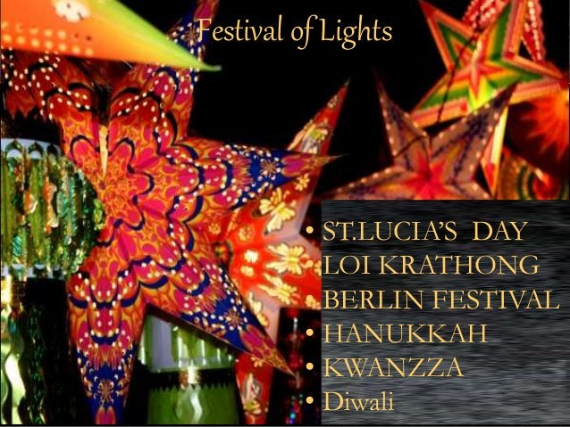 Festival of Lights  • ST.LUCIA'S DAY  • LOI KRATHONG  • BERLIN FESTIVAL  • HANUKKAH  • KWANZZA  • Diwali