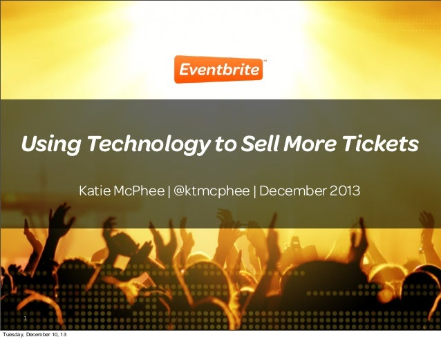 Using Technology to Sell More Tickets Katie McPhee | @ktmcphee | December 2013  1 Tuesday, December 10, 13